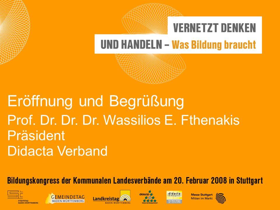 Prof. Dr. Dr. Dr. Wassilios E. Fthenakis Präsident Didacta Verband Eröffnung und Begrüßung
