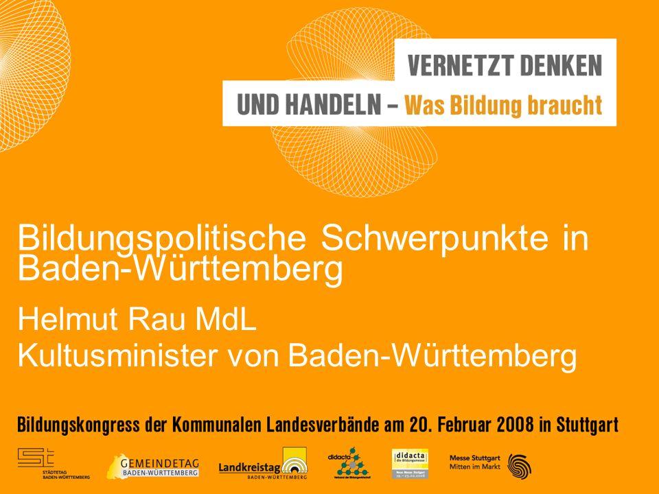 Helmut Rau MdL Kultusminister von Baden-Württemberg Bildungspolitische Schwerpunkte in Baden-Württemberg