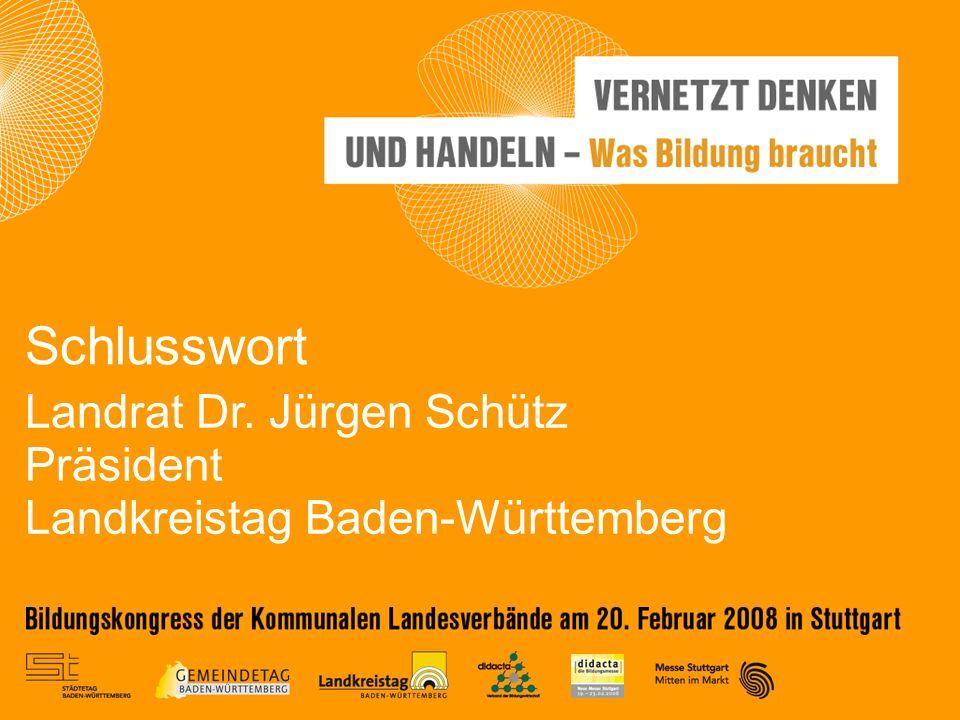 Landrat Dr. Jürgen Schütz Präsident Landkreistag Baden-Württemberg Schlusswort