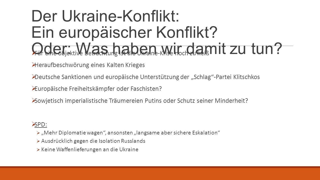 Der Ukraine-Konflikt: Ein europäischer Konflikt? Oder: Was haben wir damit zu tun?  Für eine objektive Betrachtung ist die Ukraine-Krise noch zu heiß