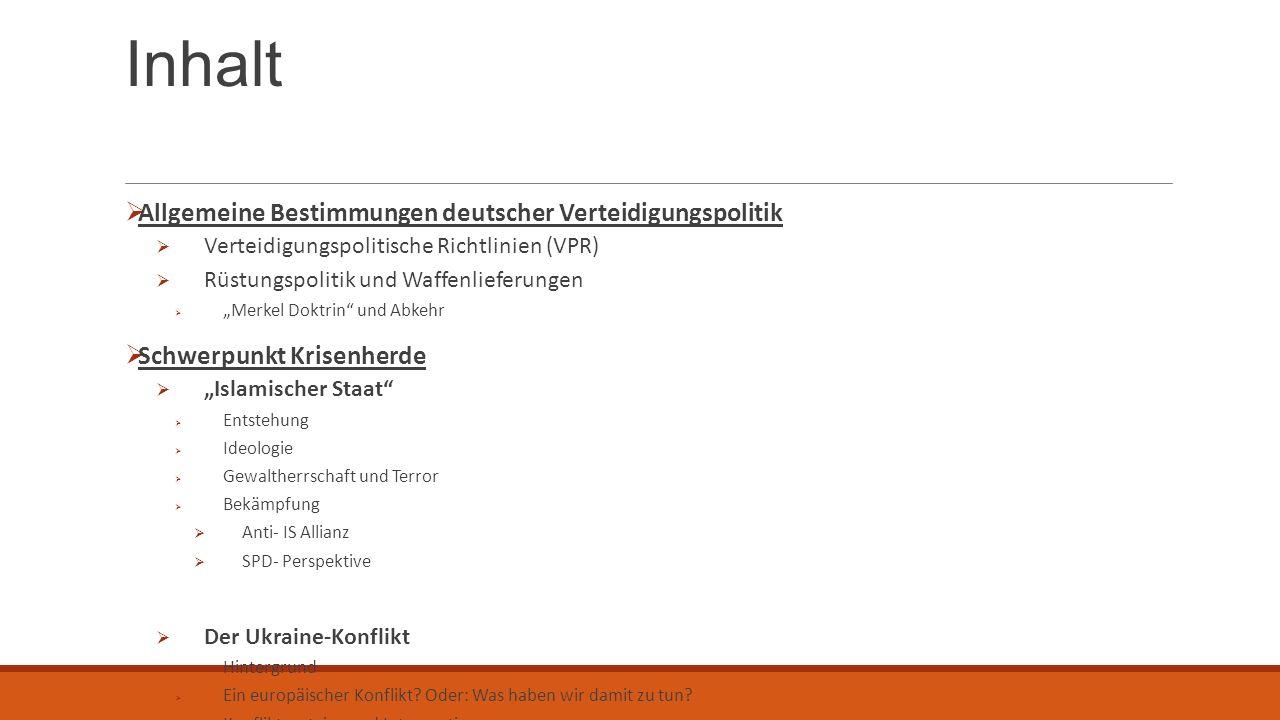 Inhalt  Allgemeine Bestimmungen deutscher Verteidigungspolitik  Verteidigungspolitische Richtlinien (VPR)  Rüstungspolitik und Waffenlieferungen 