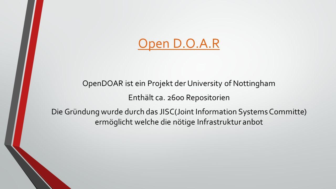 Open D.O.A.R OpenDOAR ist ein Projekt der University of Nottingham Enthält ca.