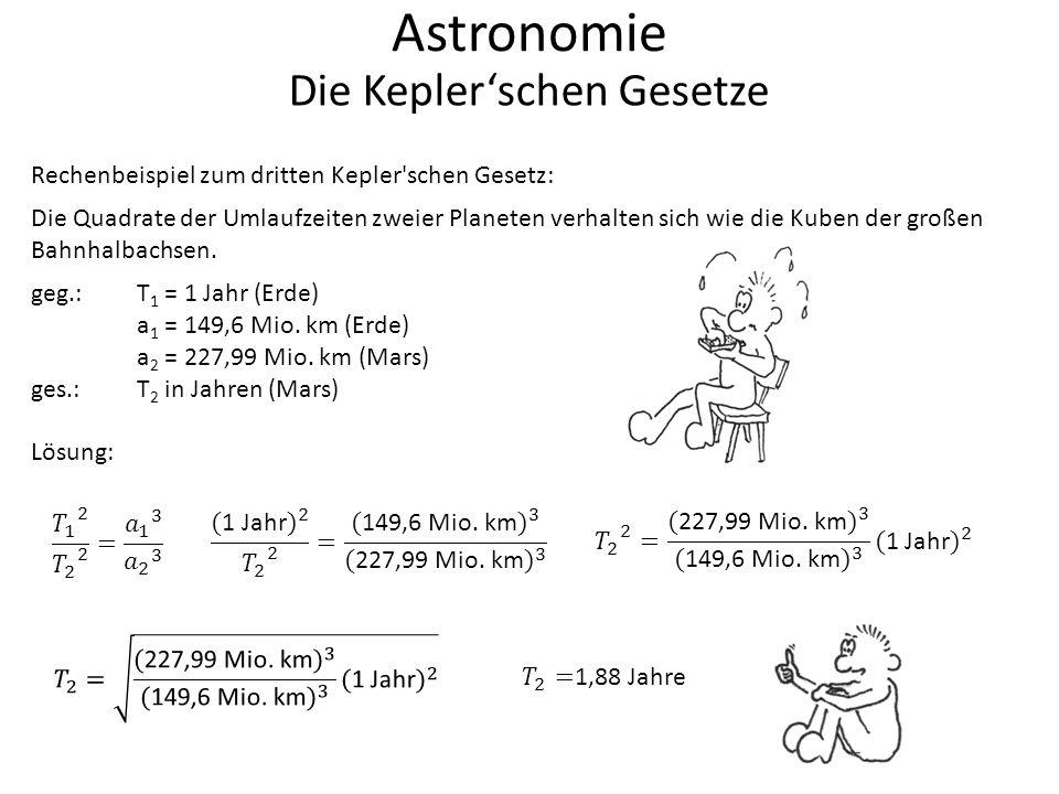 Astronomie Die Kepler'schen Gesetze Rechenbeispiel zum dritten Kepler'schen Gesetz: Die Quadrate der Umlaufzeiten zweier Planeten verhalten sich wie d