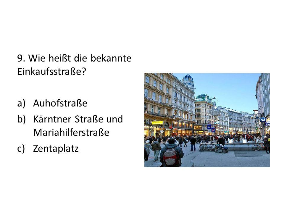 9. Wie heißt die bekannte Einkaufsstraße.