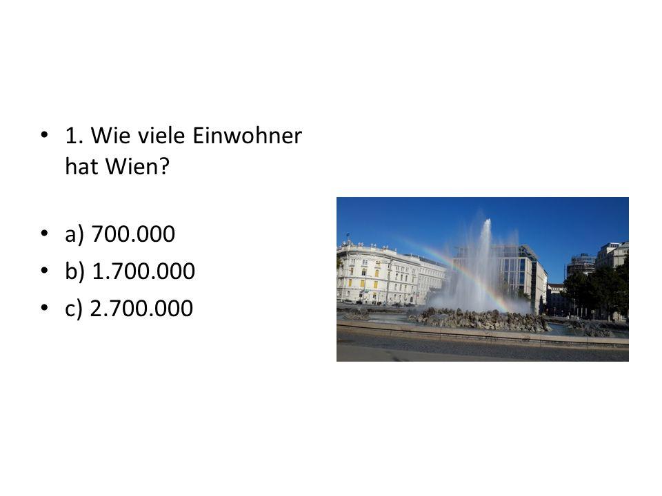 1. Wie viele Einwohner hat Wien a) 700.000 b) 1.700.000 c) 2.700.000
