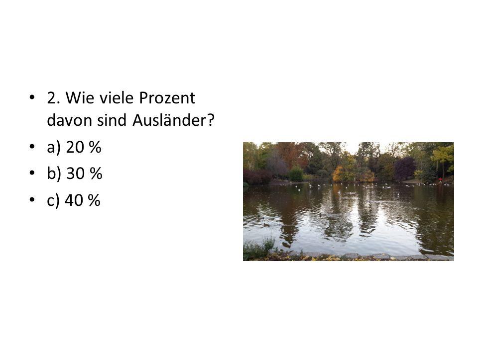 2. Wie viele Prozent davon sind Ausländer a) 20 % b) 30 % c) 40 %