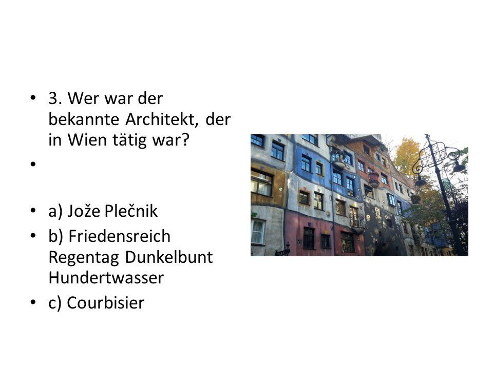 3. Wer war der bekannte Architekt, der in Wien tätig war.