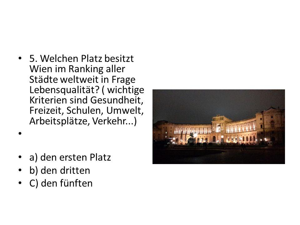 5. Welchen Platz besitzt Wien im Ranking aller Städte weltweit in Frage Lebensqualität.