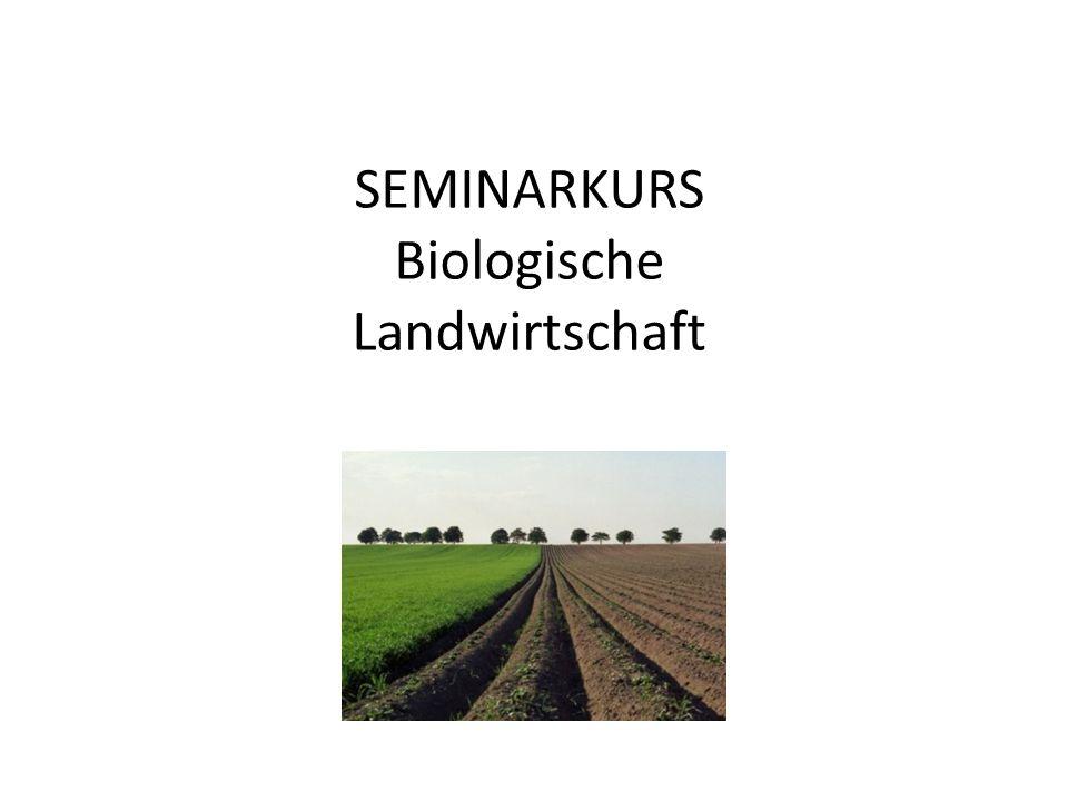 """Unser heutiges Ziel  Das Seminarkursthema """"Biologische Landwirtschaft strukturieren  Teilthemen finden  erste Ideen für mögliche Arbeitsthemen erhalten"""