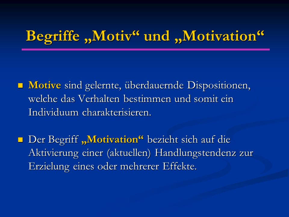 """Begriffe """"Motiv"""" und """"Motivation"""" Motive sind gelernte, überdauernde Dispositionen, welche das Verhalten bestimmen und somit ein Individuum charakteri"""