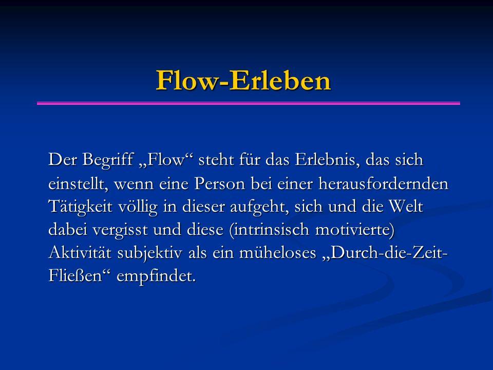 """Flow-Erleben Der Begriff """"Flow"""" steht für das Erlebnis, das sich einstellt, wenn eine Person bei einer herausfordernden Tätigkeit völlig in dieser auf"""