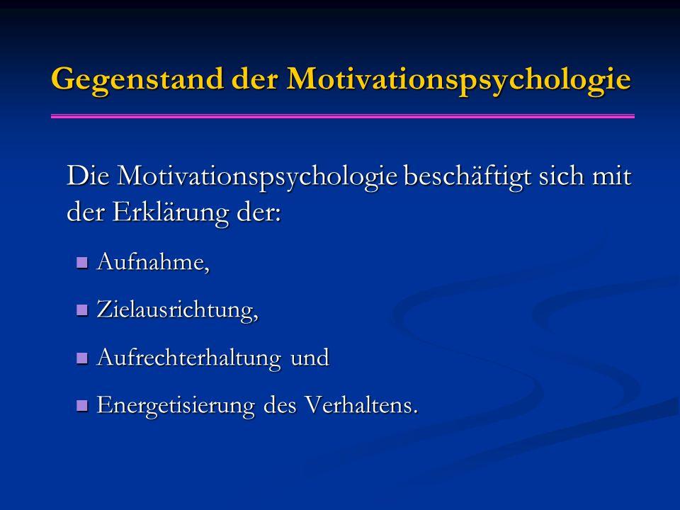 Gegenstand der Motivationspsychologie Die Motivationspsychologie beschäftigt sich mit der Erklärung der: Aufnahme, Aufnahme, Zielausrichtung, Zielausr