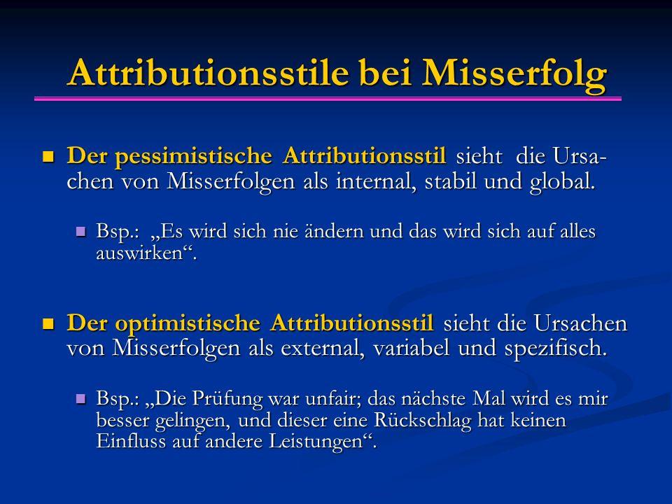 Attributionsstile bei Misserfolg Der pessimistische Attributionsstil sieht die Ursa- chen von Misserfolgen als internal, stabil und global. Der pessim
