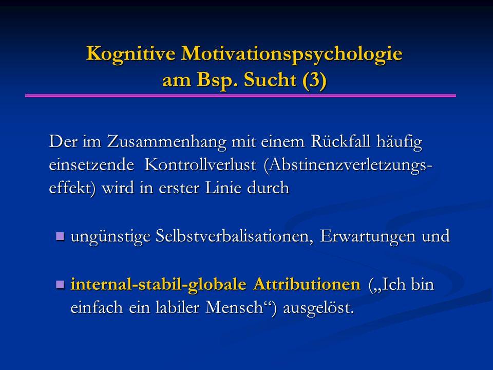 Kognitive Motivationspsychologie am Bsp. Sucht (3) Der im Zusammenhang mit einem Rückfall häufig einsetzende Kontrollverlust (Abstinenzverletzungs- ef