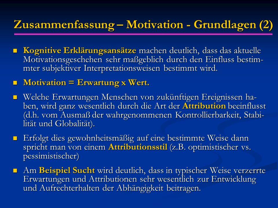 Zusammenfassung – Motivation - Grundlagen (2) Kognitive Erklärungsansätze machen deutlich, dass das aktuelle Motivationsgeschehen sehr maßgeblich durc