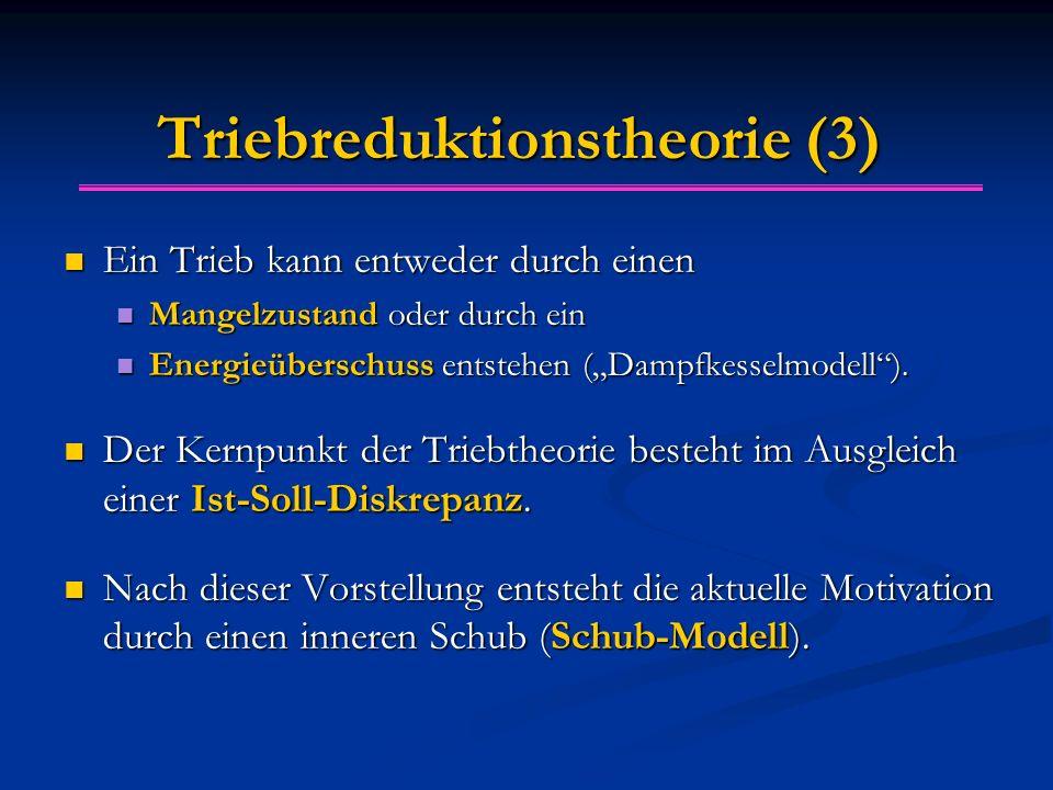 Triebreduktionstheorie (3) Ein Trieb kann entweder durch einen Ein Trieb kann entweder durch einen Mangelzustand oder durch ein Mangelzustand oder dur