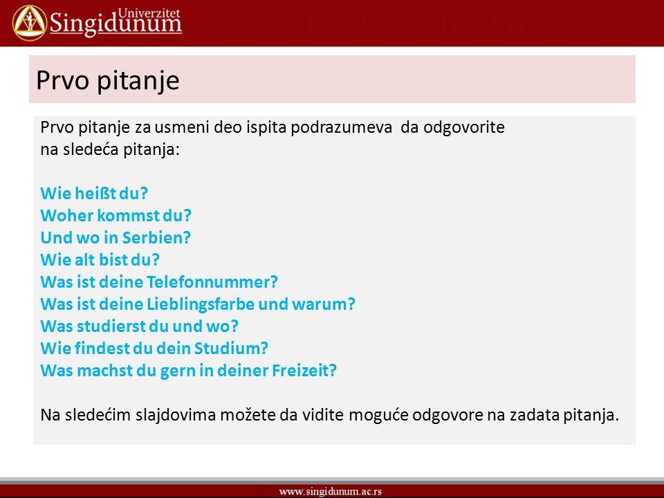 Prvo pitanje Prvo pitanje za usmeni deo ispita podrazumeva da odgovorite na sledeća pitanja: Wie heißt du.