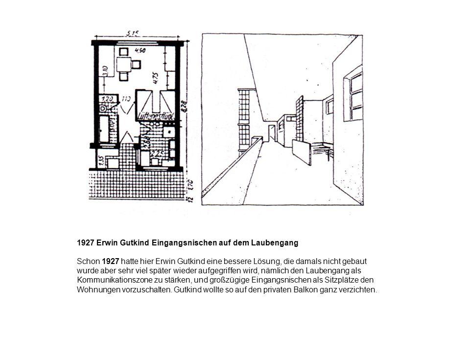 1927 Erwin Gutkind Eingangsnischen auf dem Laubengang Schon 1927 hatte hier Erwin Gutkind eine bessere Lösung, die damals nicht gebaut wurde aber sehr