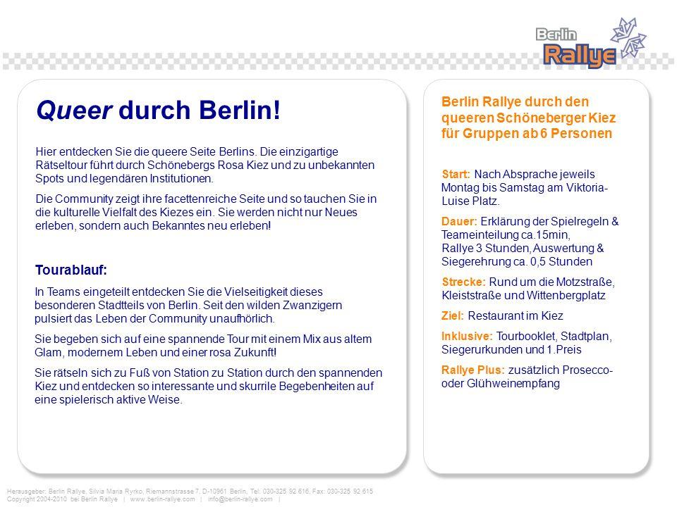 Herausgeber: Berlin Rallye, Silvia Maria Ryrko, Riemannstrasse 7, D-10961 Berlin, Tel: 030-325 92 616, Fax: 030-325 92 615 Copyright 2004-2010 bei Berlin Rallye | www.berlin-rallye.com | info@berlin-rallye.com | Queer durch Berlin.
