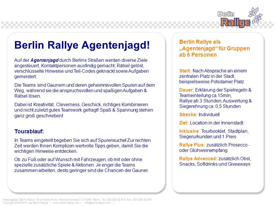 Herausgeber: Berlin Rallye, Silvia Maria Ryrko, Riemannstrasse 7, D-10961 Berlin, Tel: 030-325 92 616, Fax: 030-325 92 615 Copyright 2004-2010 bei Berlin Rallye | www.berlin-rallye.com | info@berlin-rallye.com | Berlin Rallye Agentenjagd.