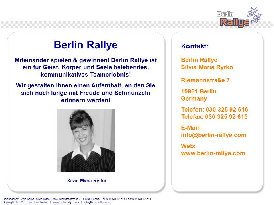 Herausgeber: Berlin Rallye, Silvia Maria Ryrko, Riemannstrasse 7, D-10961 Berlin, Tel: 030-325 92 616, Fax: 030-325 92 615 Copyright 2004-2010 bei Berlin Rallye | www.berlin-rallye.com | info@berlin-rallye.com | Miteinander spielen & gewinnen.