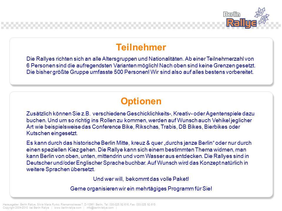 Herausgeber: Berlin Rallye, Silvia Maria Ryrko, Riemannstrasse 7, D-10961 Berlin, Tel: 030-325 92 616, Fax: 030-325 92 615 Copyright 2004-2010 bei Berlin Rallye | www.berlin-rallye.com | info@berlin-rallye.com | Teilnehmer Zusätzlich können Sie z.B.
