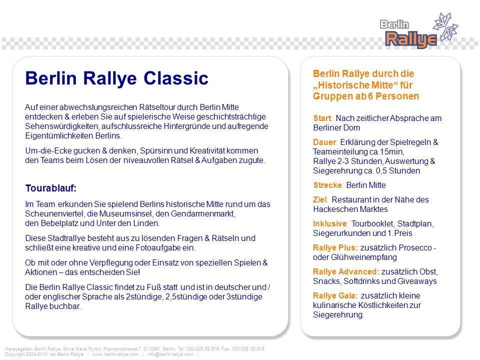 Herausgeber: Berlin Rallye, Silvia Maria Ryrko, Riemannstrasse 7, D-10961 Berlin, Tel: 030-325 92 616, Fax: 030-325 92 615 Copyright 2004-2010 bei Berlin Rallye | www.berlin-rallye.com | info@berlin-rallye.com | Tourablauf: Im Team erkunden Sie spielend Berlins historische Mitte rund um das Scheunenviertel, die Museumsinsel, den Gendarmenmarkt, den Bebelplatz und Unter den Linden.