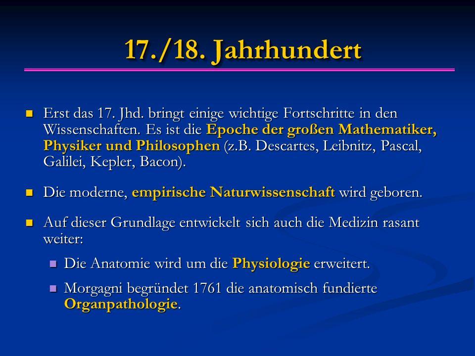 17./18. Jahrhundert Erst das 17. Jhd. bringt einige wichtige Fortschritte in den Wissenschaften. Es ist die Epoche der großen Mathematiker, Physiker u