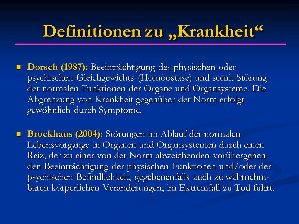 """Definitionen zu """"Krankheit"""" Dorsch (1987): Beeinträchtigung des physischen oder psychischen Gleichgewichts (Homöostase) und somit Störung der normalen"""