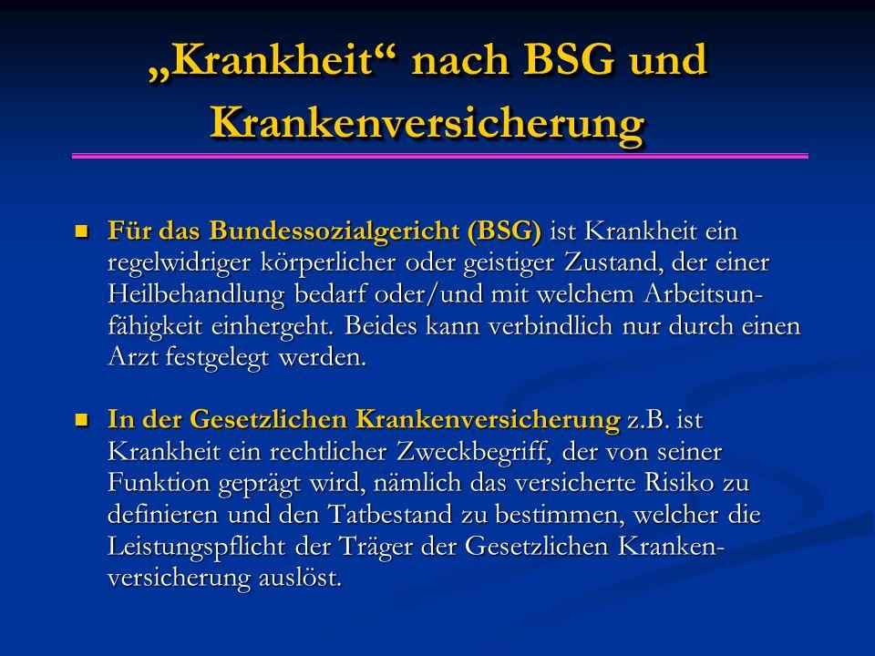 """""""Krankheit"""" nach BSG und Krankenversicherung Für das Bundessozialgericht (BSG) ist Krankheit ein regelwidriger körperlicher oder geistiger Zustand, de"""