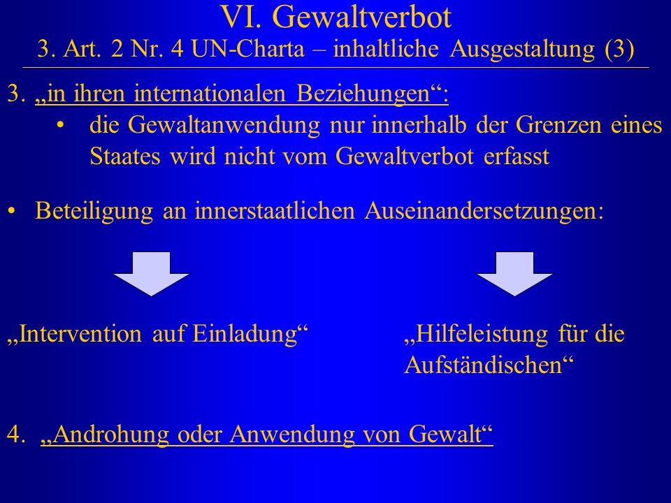 """VI. Gewaltverbot 3. Art. 2 Nr. 4 UN-Charta – inhaltliche Ausgestaltung (3) 3.""""in ihren internationalen Beziehungen"""": die Gewaltanwendung nur innerhalb"""