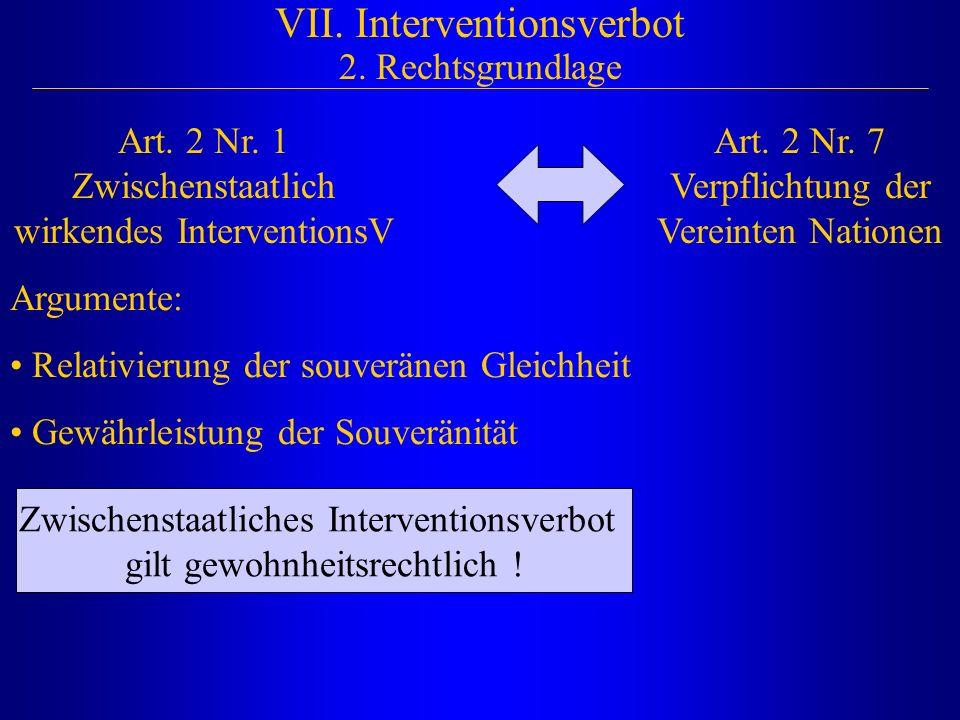 VII. Interventionsverbot 2. Rechtsgrundlage Art. 2 Nr. 1 Zwischenstaatlich wirkendes InterventionsV Art. 2 Nr. 7 Verpflichtung der Vereinten Nationen