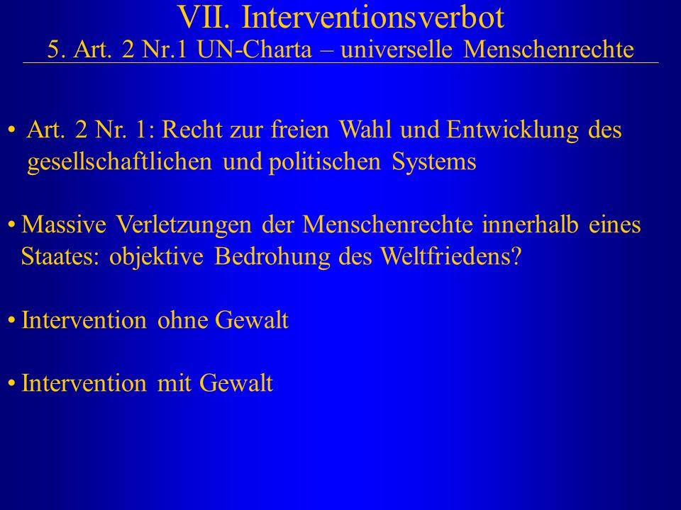 VII.Interventionsverbot 5. Art. 2 Nr.1 UN-Charta – universelle Menschenrechte Art.