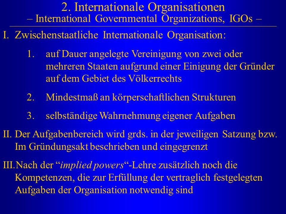 2. Internationale Organisationen – International Governmental Organizations, IGOs – I.Zwischenstaatliche Internationale Organisation: 1.auf Dauer ange