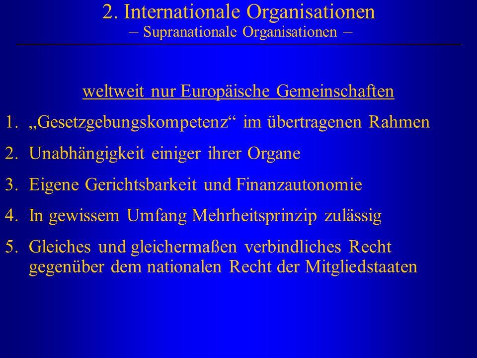 """2. Internationale Organisationen – Supranationale Organisationen – weltweit nur Europäische Gemeinschaften 1.""""Gesetzgebungskompetenz"""" im übertragenen"""