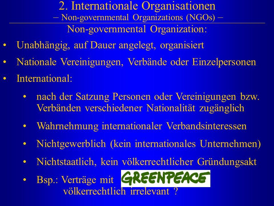 Non-governmental Organization: Unabhängig, auf Dauer angelegt, organisiert Nationale Vereinigungen, Verbände oder Einzelpersonen International: nach der Satzung Personen oder Vereinigungen bzw.