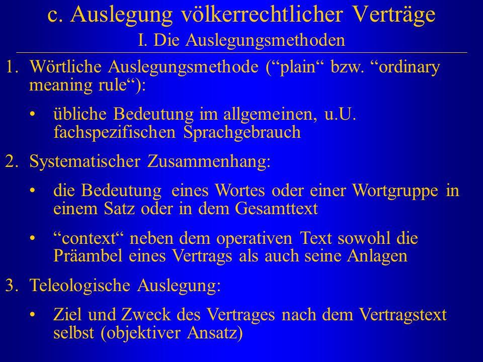 """c. Auslegung völkerrechtlicher Verträge I. Die Auslegungsmethoden 1.Wörtliche Auslegungsmethode (""""plain"""" bzw. """"ordinary meaning rule""""): übliche Bedeut"""