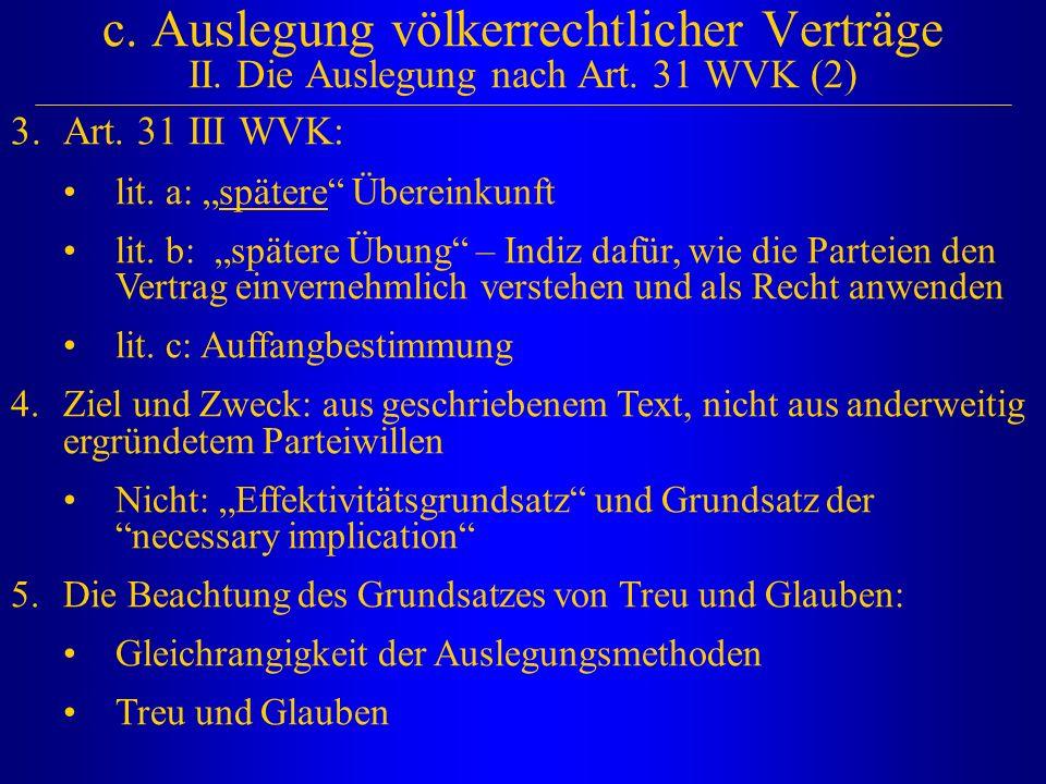 """c. Auslegung völkerrechtlicher Verträge II. Die Auslegung nach Art. 31 WVK (2) 3.Art. 31 III WVK: lit. a: """"spätere"""" Übereinkunft lit. b: """"spätere Übun"""