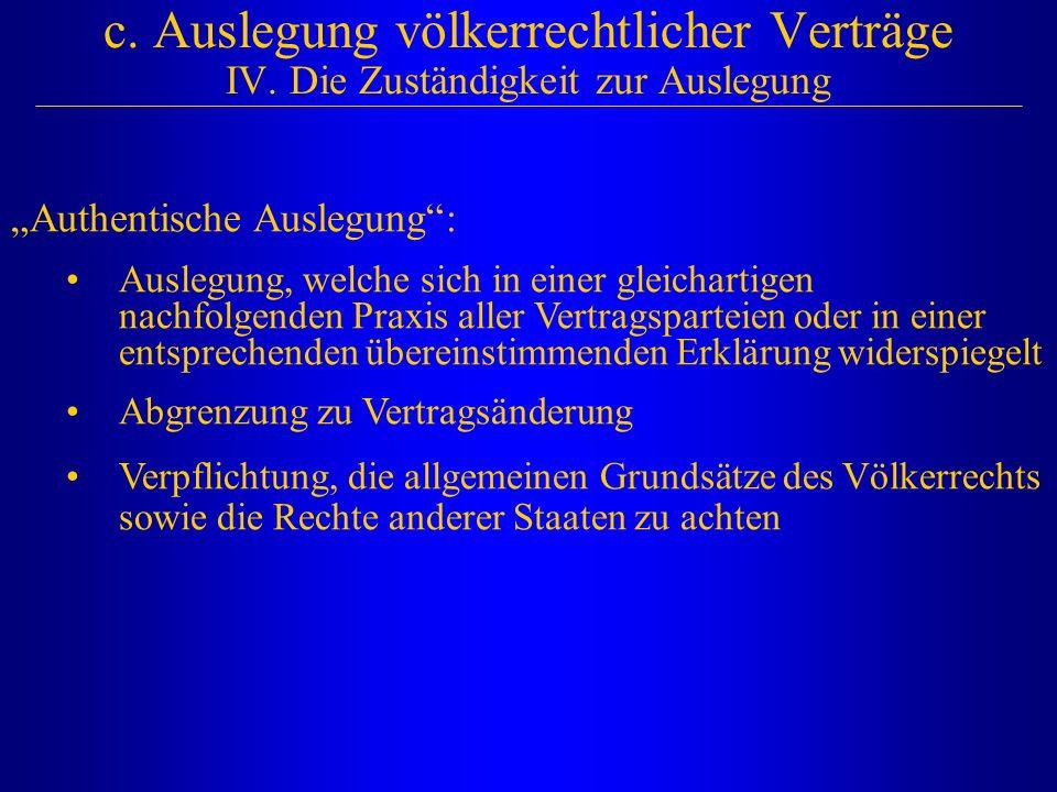 """c. Auslegung völkerrechtlicher Verträge IV. Die Zuständigkeit zur Auslegung """"Authentische Auslegung"""": Auslegung, welche sich in einer gleichartigen na"""
