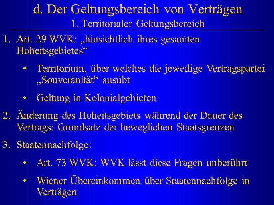 """d. Der Geltungsbereich von Verträgen 1. Territorialer Geltungsbereich 1.Art. 29 WVK: """"hinsichtlich ihres gesamten Hoheitsgebietes"""" Territorium, über w"""