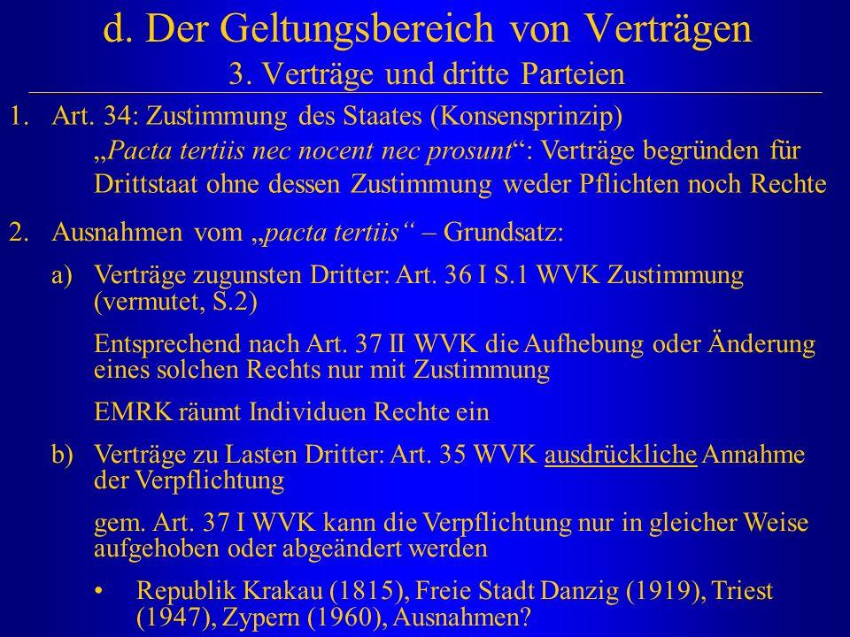 """d. Der Geltungsbereich von Verträgen 3. Verträge und dritte Parteien 1.Art. 34: Zustimmung des Staates (Konsensprinzip) """"Pacta tertiis nec nocent nec"""