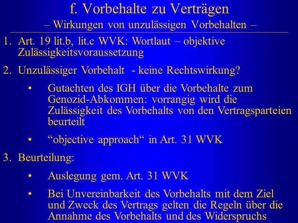 f. Vorbehalte zu Verträgen – Wirkungen von unzulässigen Vorbehalten – 1.Art. 19 lit.b, lit.c WVK: Wortlaut – objektive Zulässigkeitsvoraussetzung 2.Un