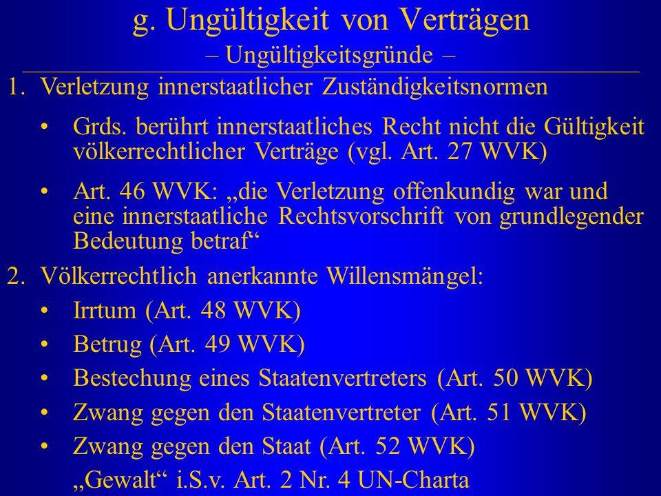 g. Ungültigkeit von Verträgen – Ungültigkeitsgründe – 1.Verletzung innerstaatlicher Zuständigkeitsnormen Grds. berührt innerstaatliches Recht nicht di
