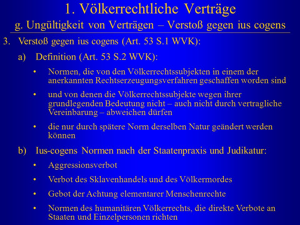 1. Völkerrechtliche Verträge g. Ungültigkeit von Verträgen – Verstoß gegen ius cogens 3.Verstoß gegen ius cogens (Art. 53 S.1 WVK): a) Definition (Art