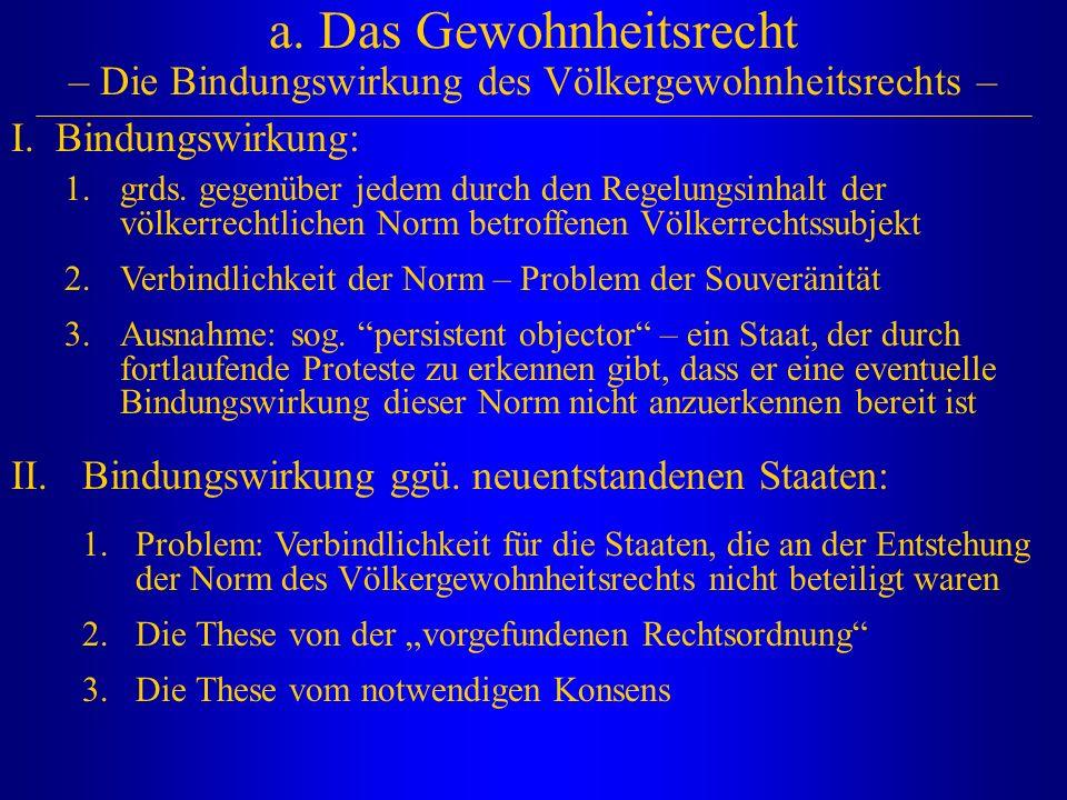 a. Das Gewohnheitsrecht – Die Bindungswirkung des Völkergewohnheitsrechts – 1.grds. gegenüber jedem durch den Regelungsinhalt der völkerrechtlichen No