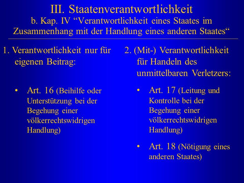 """III. Staatenverantwortlichkeit b. Kap. IV """"Verantwortlichkeit eines Staates im Zusammenhang mit der Handlung eines anderen Staates"""" 1. Verantwortlichk"""