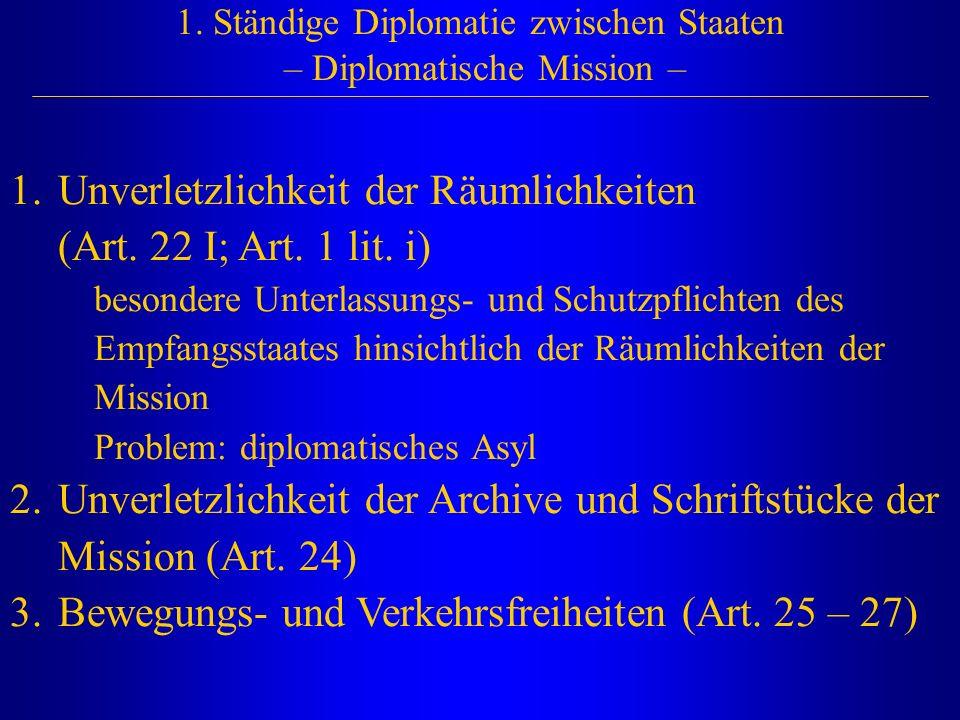 1. Ständige Diplomatie zwischen Staaten – Diplomatische Mission – 1.Unverletzlichkeit der Räumlichkeiten (Art. 22 I; Art. 1 lit. i) besondere Unterlas