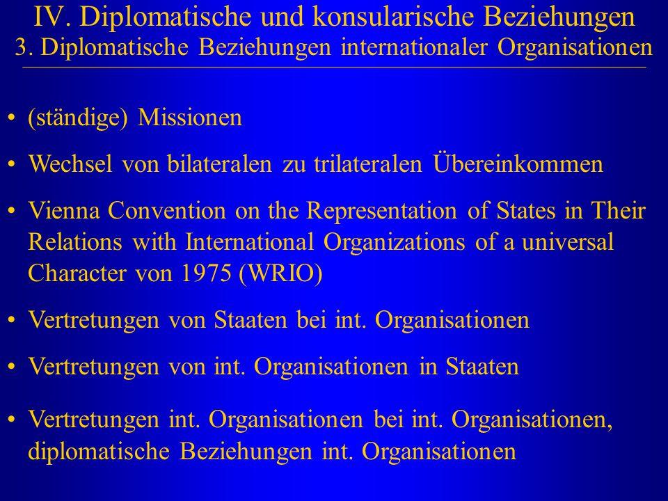 IV. Diplomatische und konsularische Beziehungen 3. Diplomatische Beziehungen internationaler Organisationen (ständige) Missionen Wechsel von bilateral