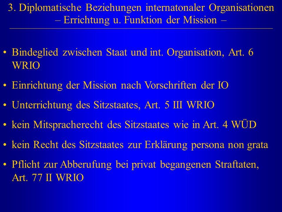 3. Diplomatische Beziehungen internatonaler Organisationen – Errichtung u. Funktion der Mission – Bindeglied zwischen Staat und int. Organisation, Art