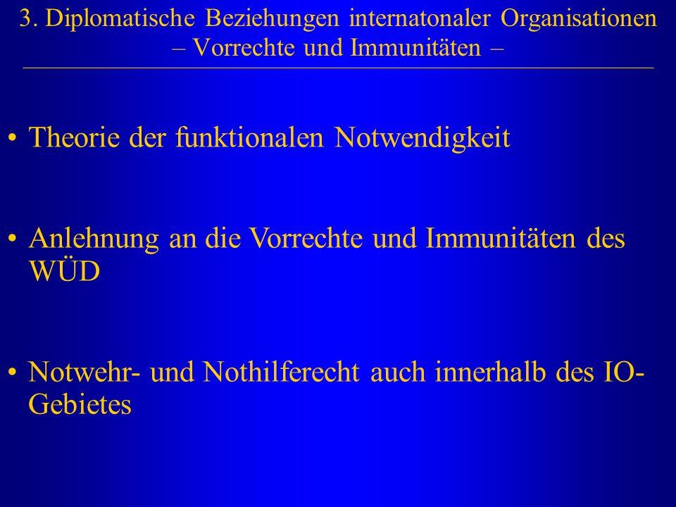 3. Diplomatische Beziehungen internatonaler Organisationen – Vorrechte und Immunitäten – Theorie der funktionalen Notwendigkeit Anlehnung an die Vorre